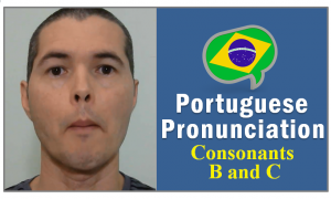 Portuguese Pronunciation Consonants B C