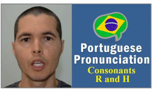 how to pronounce letters R and H in portuguese