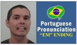 how-pronounce-em-ending-brazilian-portuguese