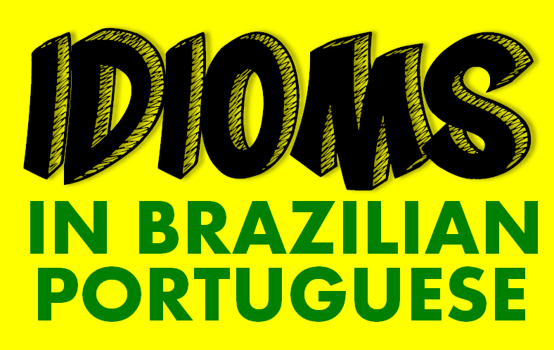 The Most Common Idioms in Brazilian Portuguese