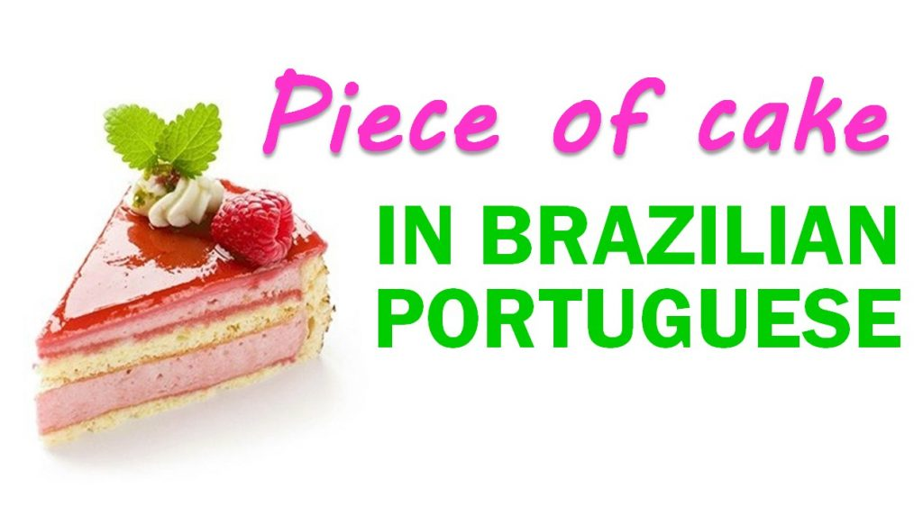 "How to say ""It's a piece of cake"" in Portuguese"