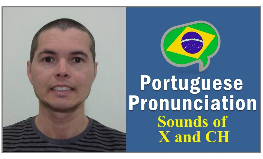 How to Pronounce X and CH in Portuguese