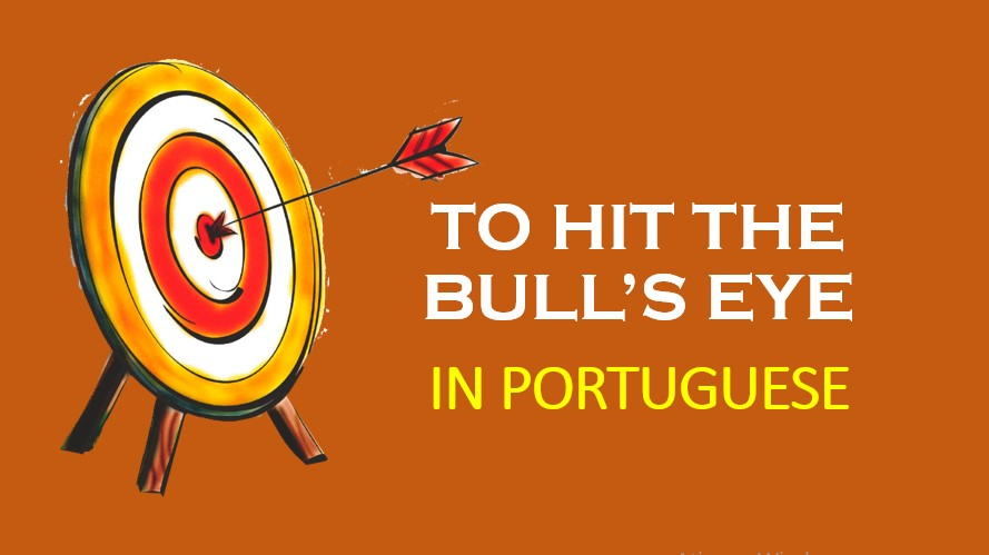 How To Say To Hit The Bull's Eye in Portuguese