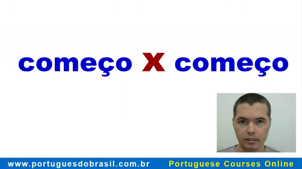 The 2 pronunciations of the word COMEÇO in Brazilian Portuguese