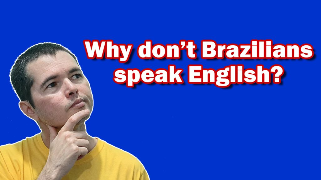 Why don't Brazilians speak English?